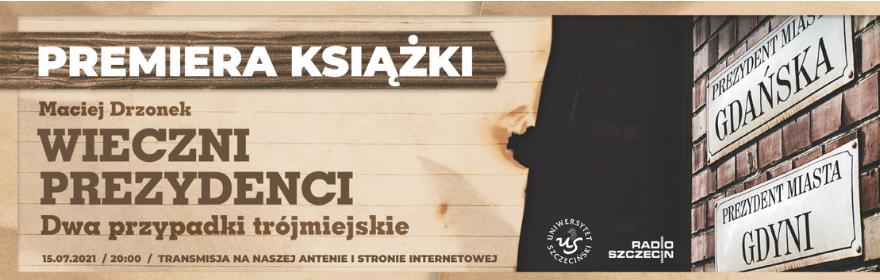 """""""Wieczni prezydenci. Dwa przypadki trójmiejskie""""– premiera książki w Radiu Szczecin"""